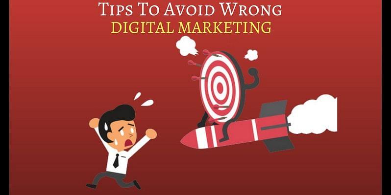 Tips to avoid wrong digital marketing