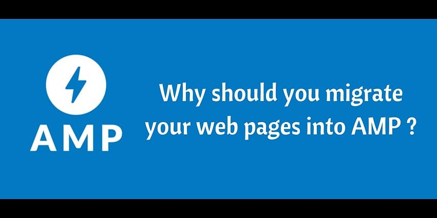 Why should you migrate your web pages into AMP