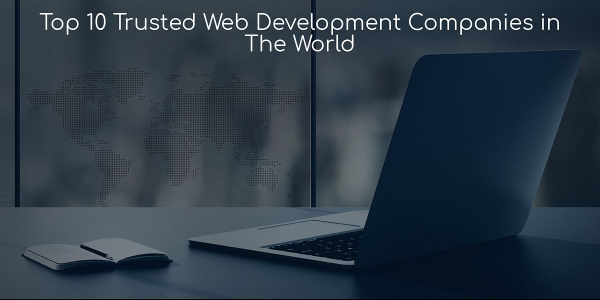 Top 10 best trusted web development companies in the world
