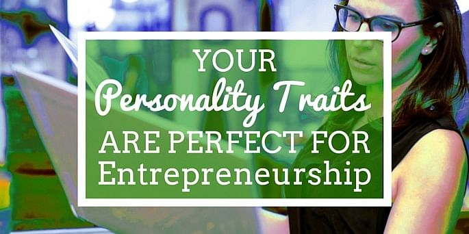 Your personality traits are perfect for entrepreneurship