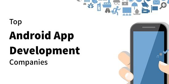 Top 10 Trusted Android app development companies in India & USA